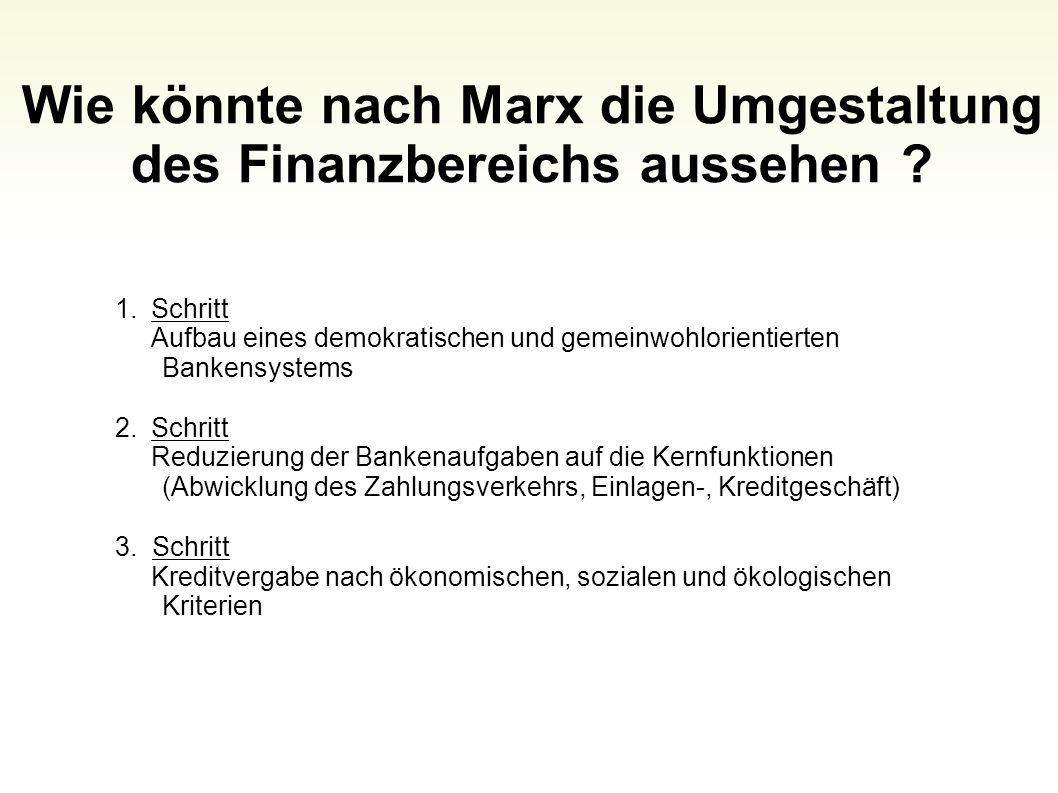 Wie könnte nach Marx die Umgestaltung des Finanzbereichs aussehen ? 89 1.Schritt Aufbau eines demokratischen und gemeinwohlorientierten Bankensystems