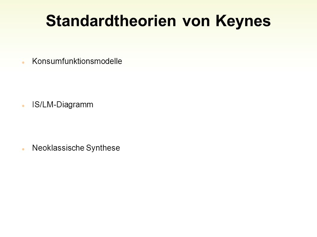 Standardtheorien von Keynes Konsumfunktionsmodelle IS/LM-Diagramm Neoklassische Synthese 9