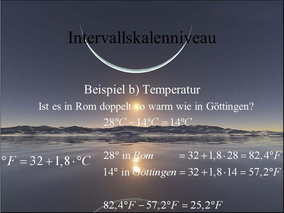 Intervallskalenniveau Beispiel b) Temperatur Ist es in Rom doppelt so warm wie in Göttingen?