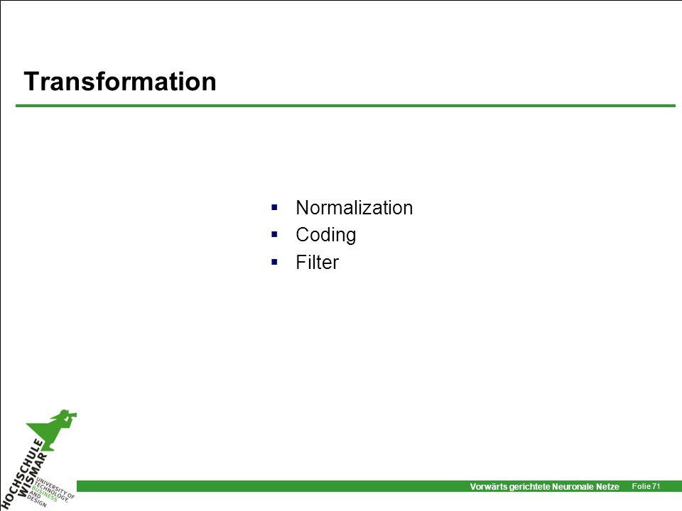 Vorwärts gerichtete Neuronale Netze Folie 71 Transformation Normalization Coding Filter