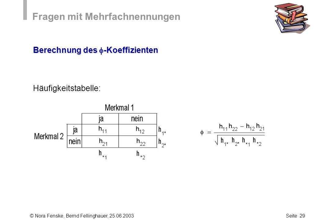 © Nora Fenske, Bernd Fellinghauer, 25.06.2003Seite 29 Fragen mit Mehrfachnennungen Berechnung des -Koeffizienten Häufigkeitstabelle: