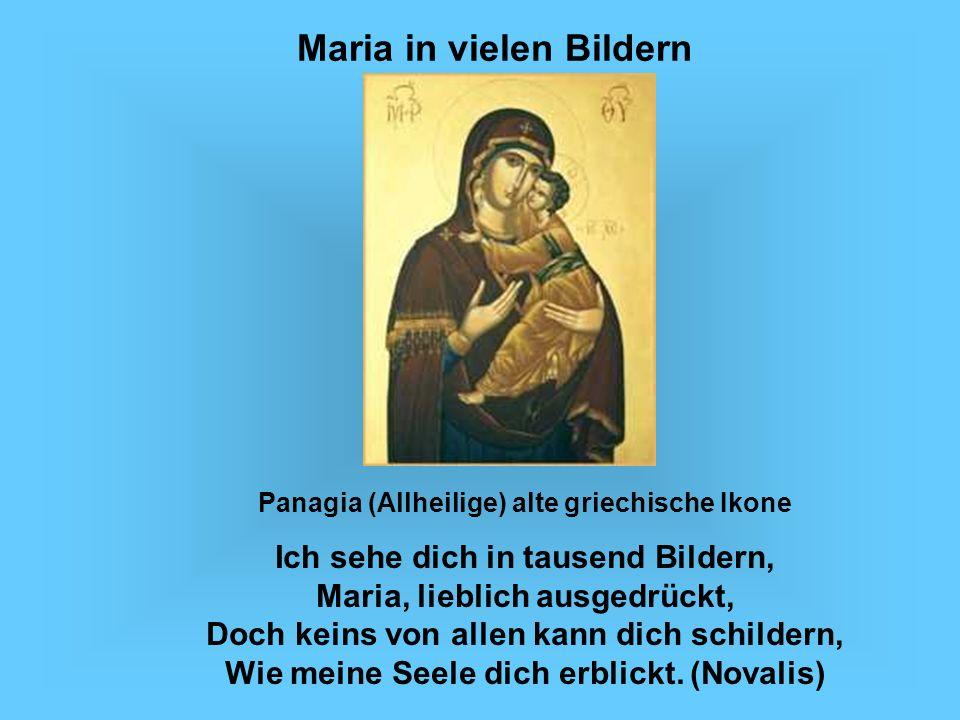 Panagia (Allheilige) alte griechische Ikone Ich sehe dich in tausend Bildern, Maria, lieblich ausgedrückt, Doch keins von allen kann dich schildern, W
