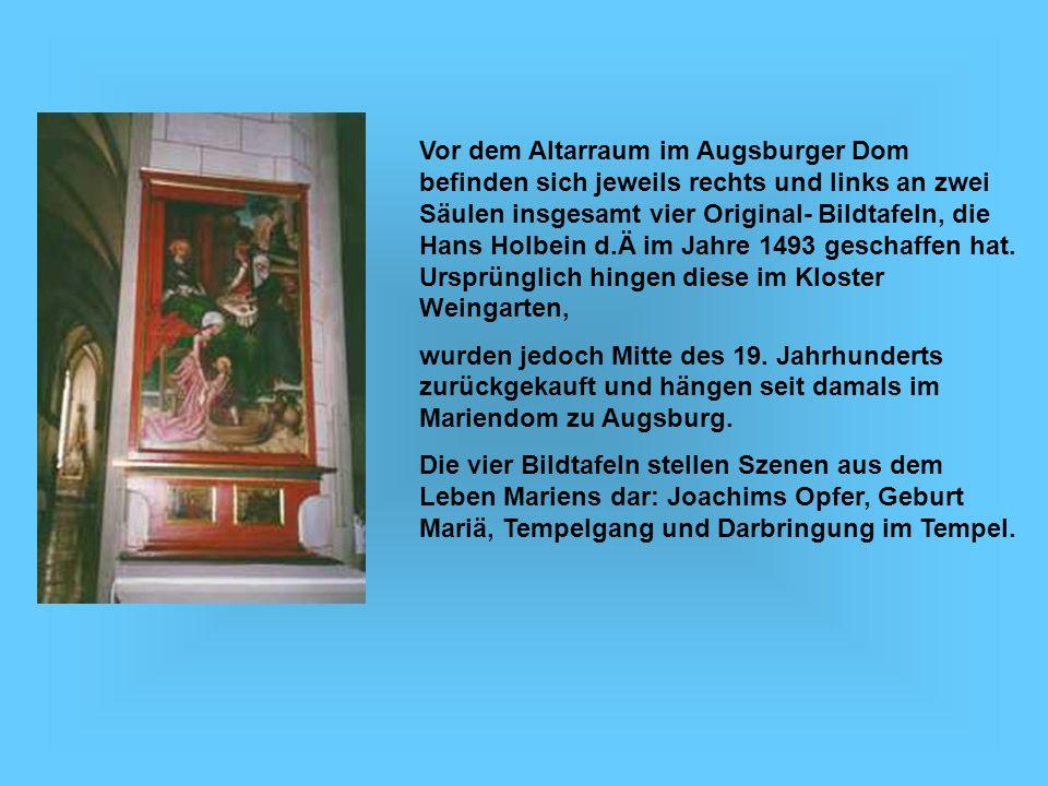 Vor dem Altarraum im Augsburger Dom befinden sich jeweils rechts und links an zwei Säulen insgesamt vier Original- Bildtafeln, die Hans Holbein d.Ä im
