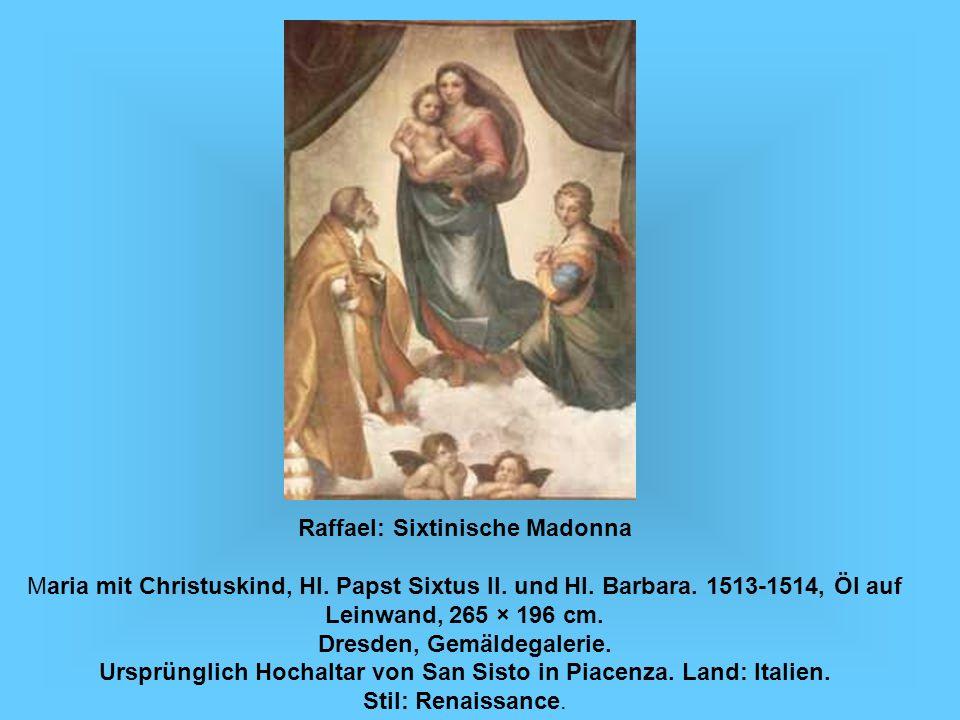 Raffael: Sixtinische Madonna Maria mit Christuskind, Hl. Papst Sixtus II. und Hl. Barbara. 1513-1514, Öl auf Leinwand, 265 × 196 cm. Dresden, Gemäldeg