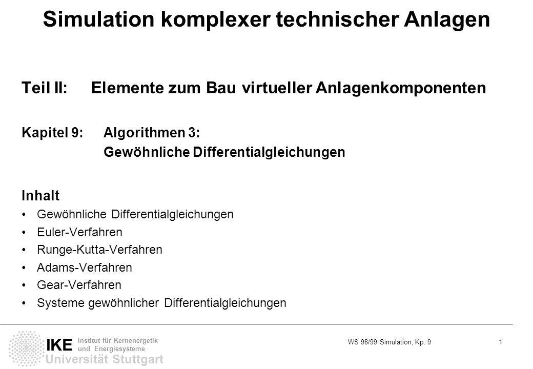 WS 98/99 Simulation, Kp. 9 1 Universität Stuttgart IKE Institut für Kernenergetik und Energiesysteme Simulation komplexer technischer Anlagen Teil II: