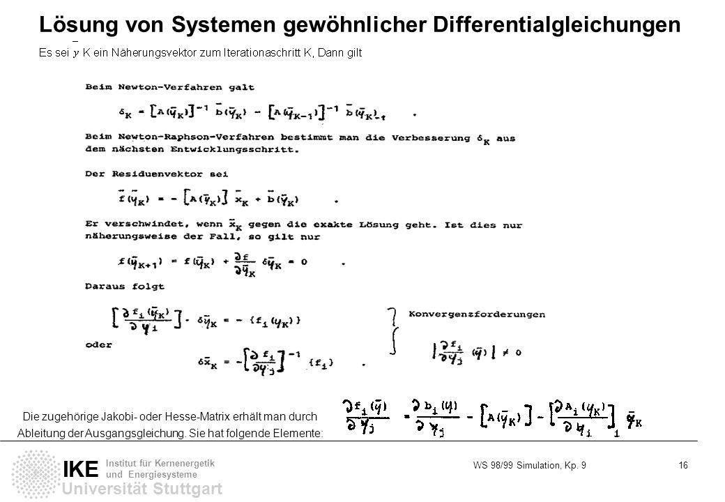 WS 98/99 Simulation, Kp. 9 16 Universität Stuttgart IKE Institut für Kernenergetik und Energiesysteme Lösung von Systemen gewöhnlicher Differentialgle