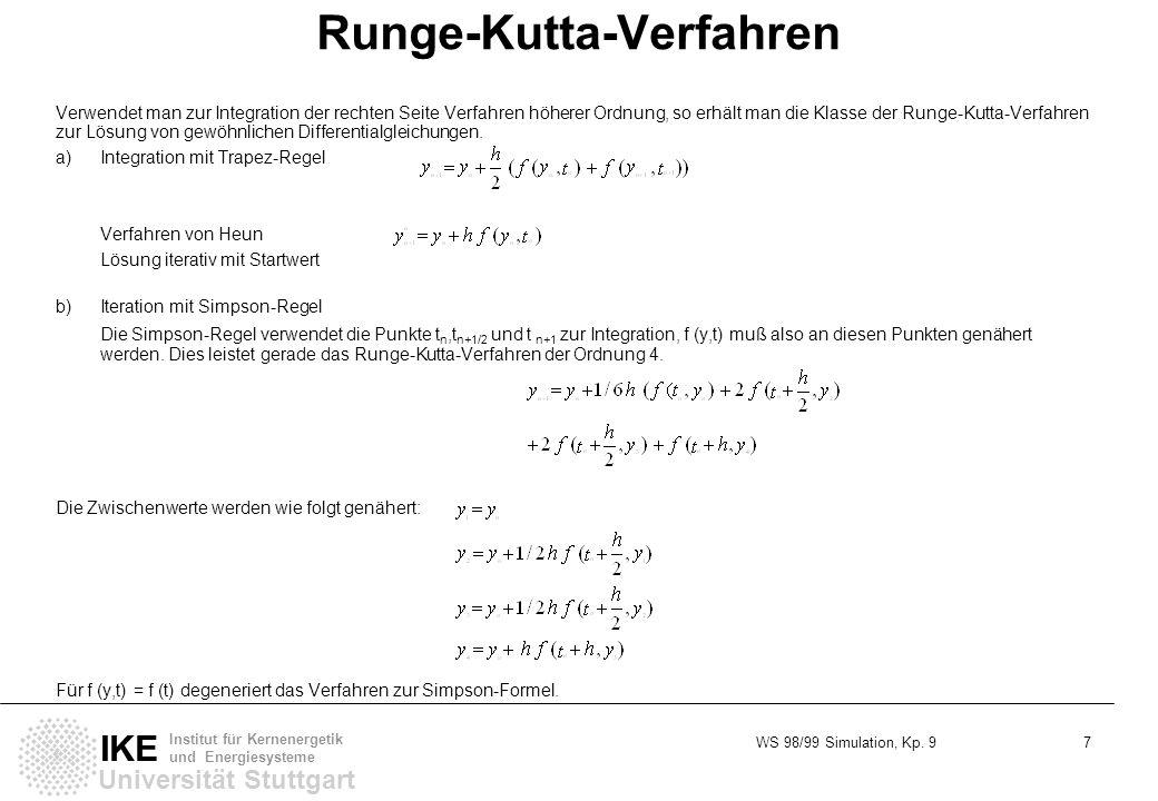 WS 98/99 Simulation, Kp. 9 7 Universität Stuttgart IKE Institut für Kernenergetik und Energiesysteme Runge-Kutta-Verfahren Verwendet man zur Integrati