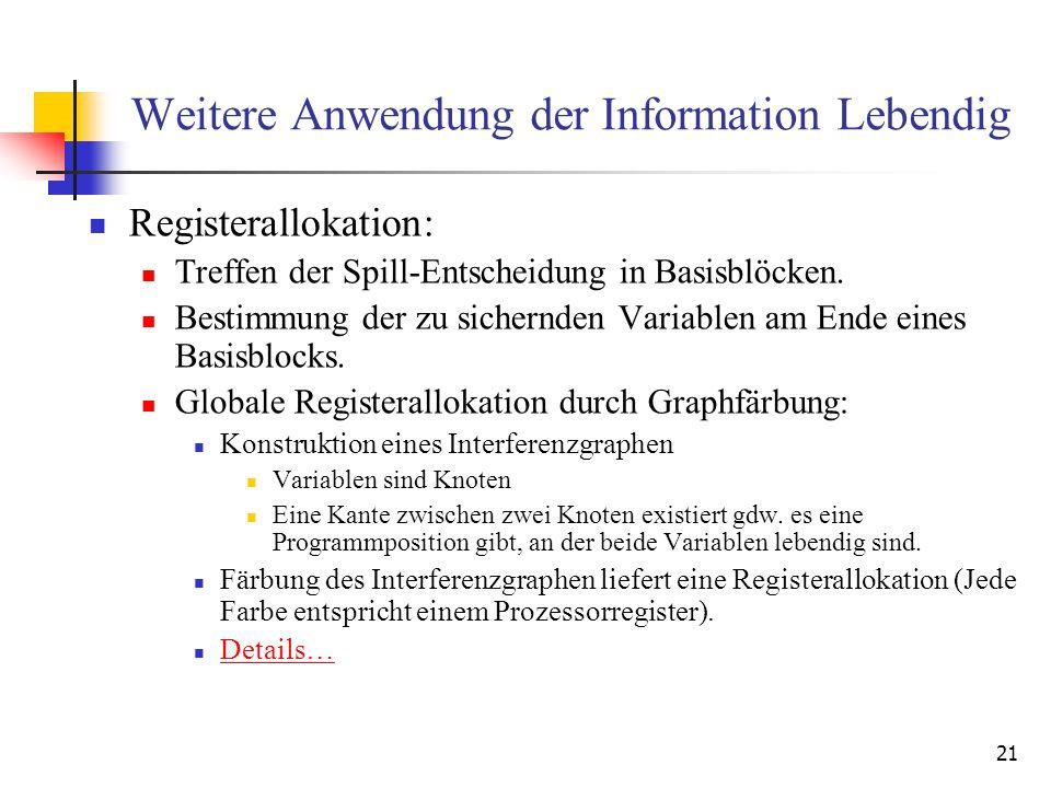 21 Weitere Anwendung der Information Lebendig Registerallokation: Treffen der Spill-Entscheidung in Basisblöcken. Bestimmung der zu sichernden Variabl