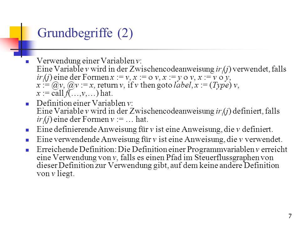 7 Grundbegriffe (2) Verwendung einer Variablen v: Eine Variable v wird in der Zwischencodeanweisung ir i (j) verwendet, falls ir i (j) eine der Formen