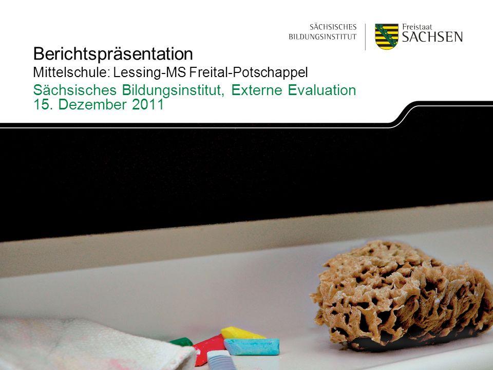Berichtspräsentation Mittelschule: Lessing-MS Freital-Potschappel Sächsisches Bildungsinstitut, Externe Evaluation 15. Dezember 2011