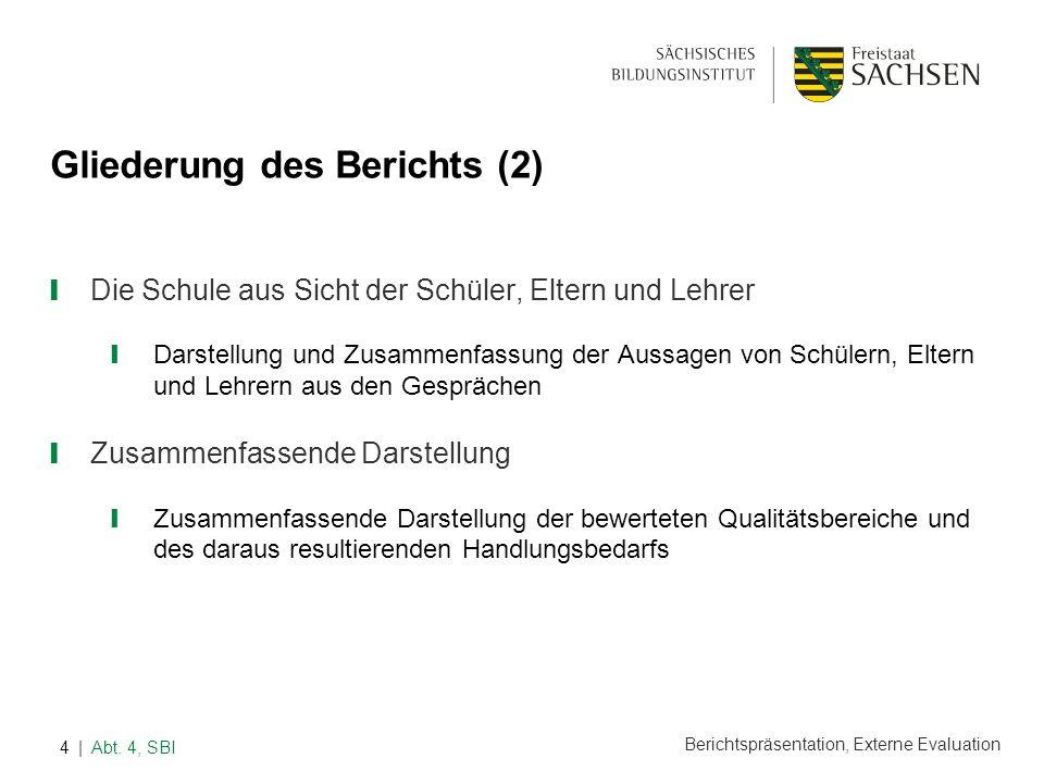 Berichtspräsentation, Externe Evaluation | Abt. 4, SBI4 Gliederung des Berichts (2) Die Schule aus Sicht der Schüler, Eltern und Lehrer Darstellung un