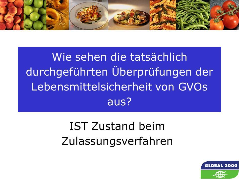 17 Wie sehen die tatsächlich durchgeführten Überprüfungen der Lebensmittelsicherheit von GVOs aus? IST Zustand beim Zulassungsverfahren