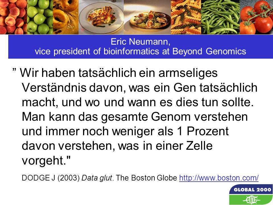 27 Eric Neumann, vice president of bioinformatics at Beyond Genomics Wir haben tatsächlich ein armseliges Verständnis davon, was ein Gen tatsächlich m