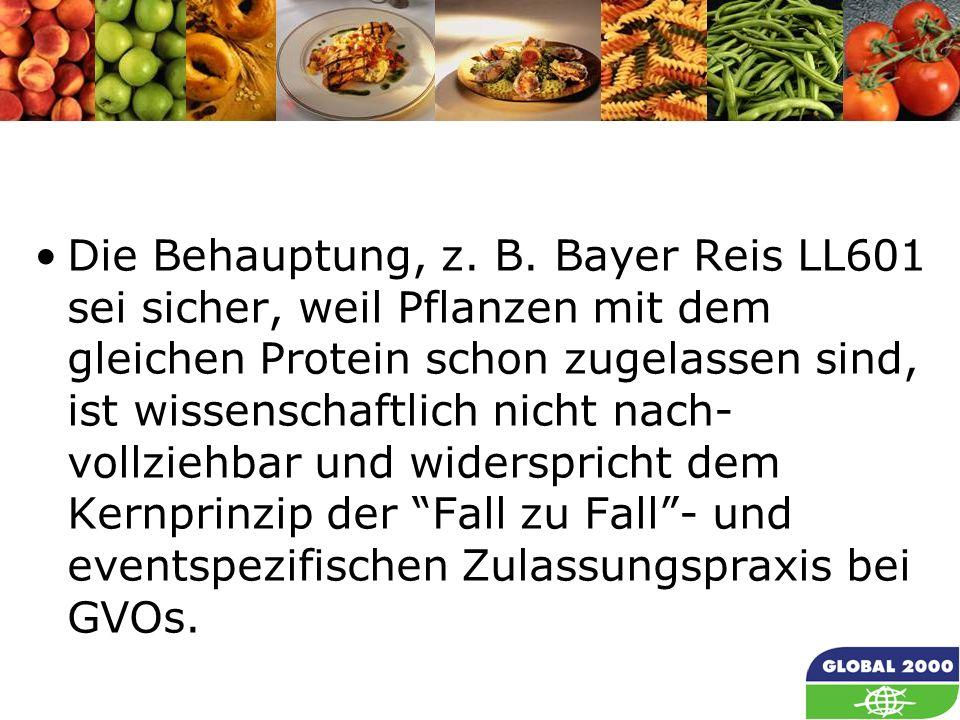 39 Die Behauptung, z. B. Bayer Reis LL601 sei sicher, weil Pflanzen mit dem gleichen Protein schon zugelassen sind, ist wissenschaftlich nicht nach- v