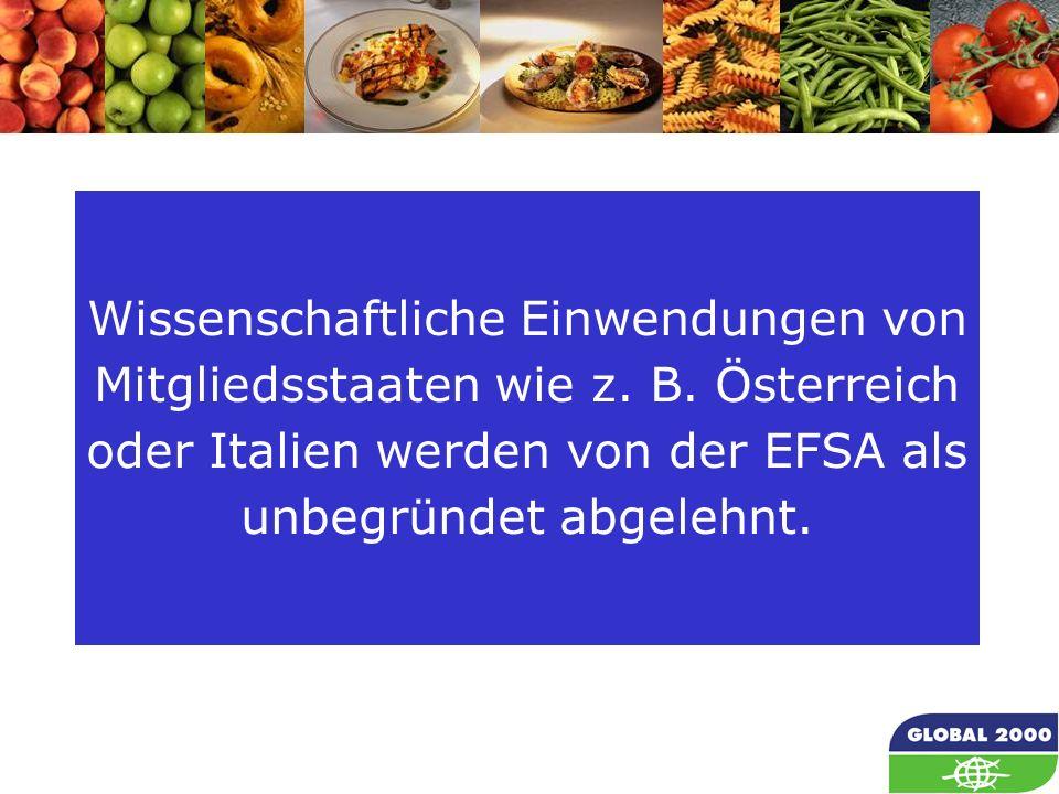 68 Wissenschaftliche Einwendungen von Mitgliedsstaaten wie z. B. Österreich oder Italien werden von der EFSA als unbegründet abgelehnt.