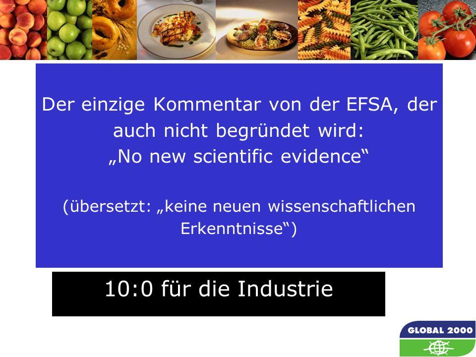 69 Der einzige Kommentar von der EFSA, der auch nicht begründet wird: No new scientific evidence (übersetzt: keine neuen wissenschaftlichen Erkenntnis