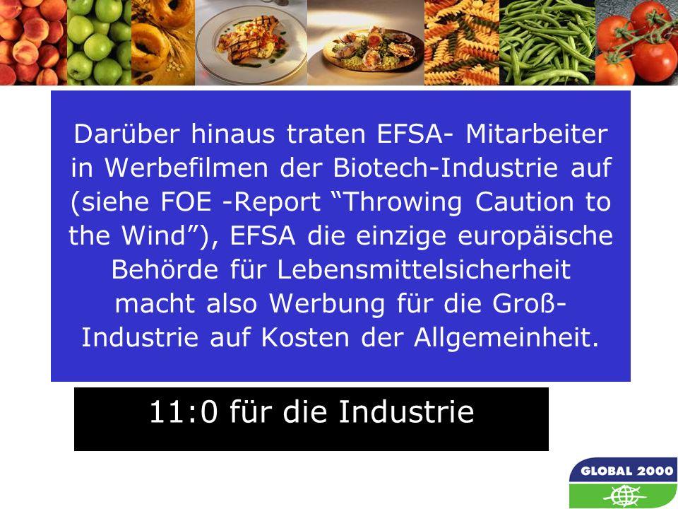 70 Darüber hinaus traten EFSA- Mitarbeiter in Werbefilmen der Biotech-Industrie auf (siehe FOE -Report Throwing Caution to the Wind), EFSA die einzige