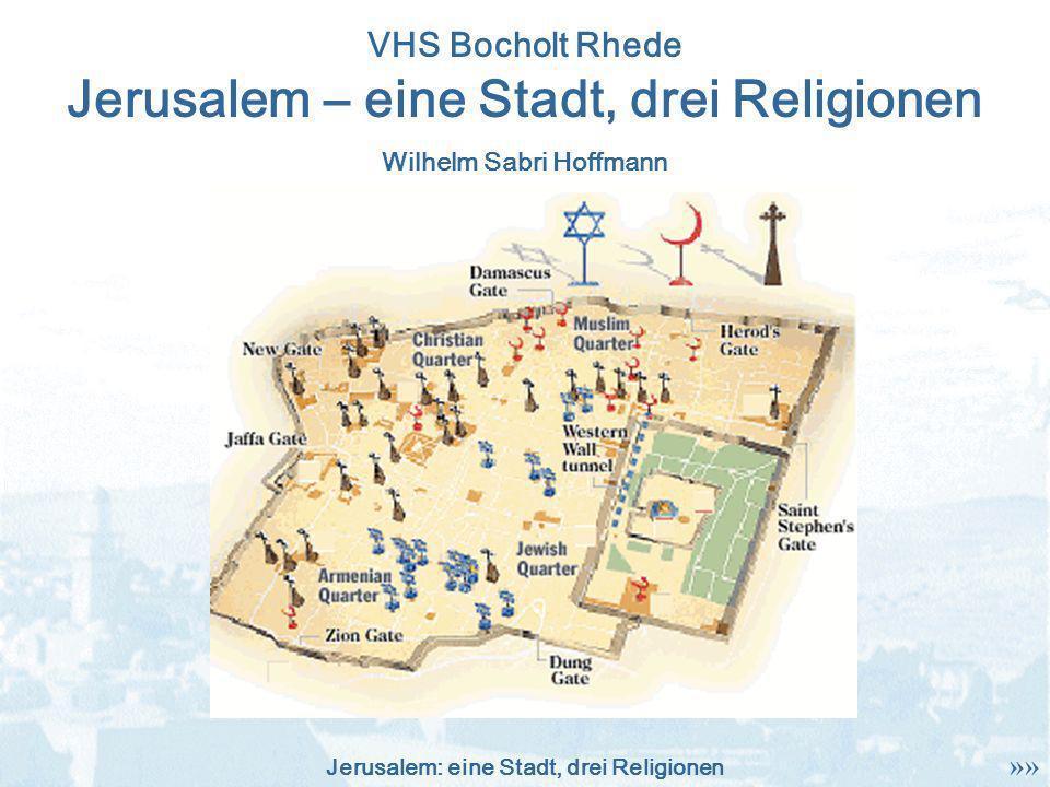 Jerusalem: eine Stadt, drei Religionen Jerusalem – eine Stadt, drei Religionen »» VHS Bocholt Rhede Wilhelm Sabri Hoffmann