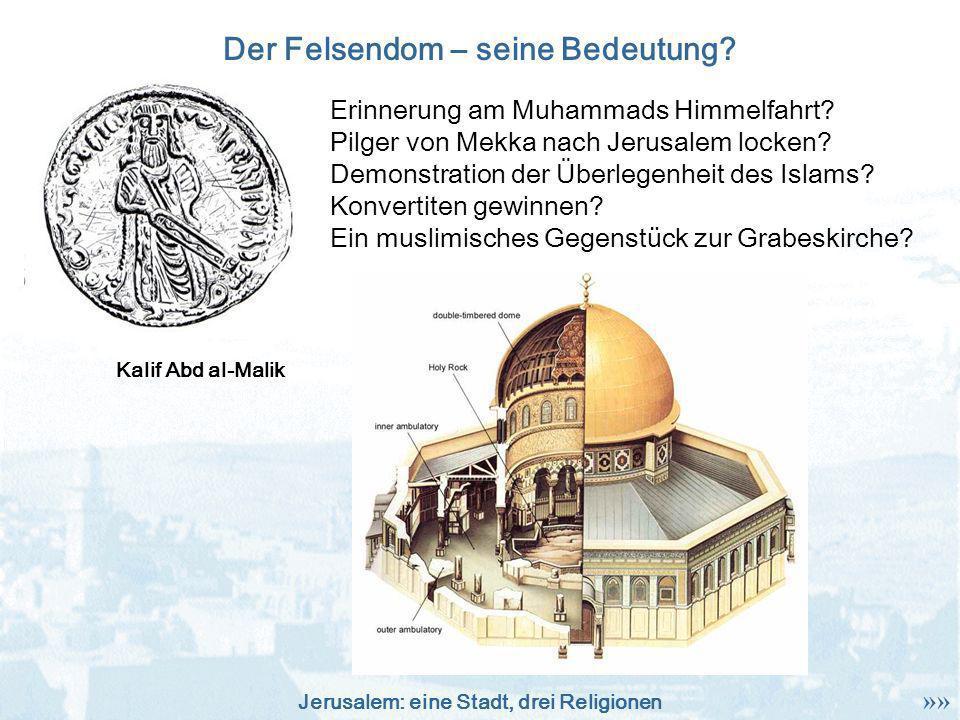 Jerusalem: eine Stadt, drei Religionen Der Felsendom – seine Bedeutung? Erinnerung am Muhammads Himmelfahrt? Pilger von Mekka nach Jerusalem locken? D