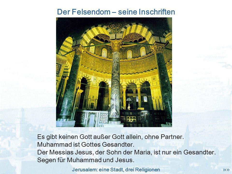 Jerusalem: eine Stadt, drei Religionen Der Felsendom – seine Inschriften Es gibt keinen Gott außer Gott allein, ohne Partner. Muhammad ist Gottes Gesa