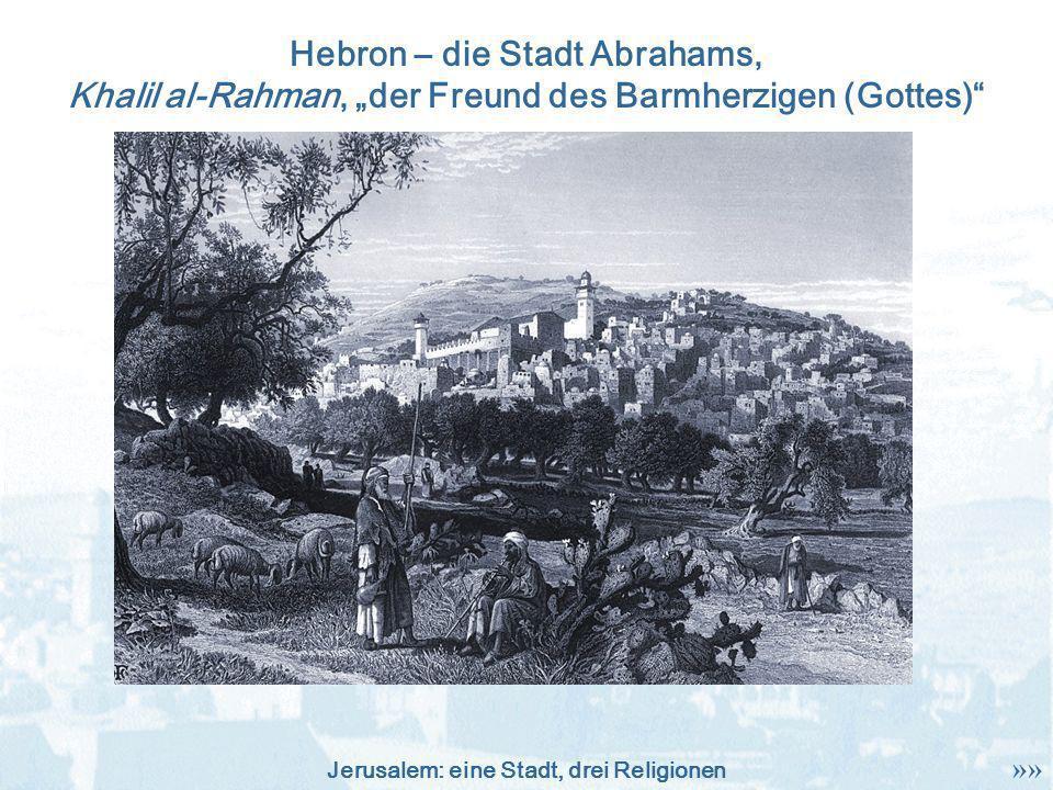 Jerusalem: eine Stadt, drei Religionen Hebron – die Stadt Abrahams, Khalil al-Rahman, der Freund des Barmherzigen (Gottes) »»