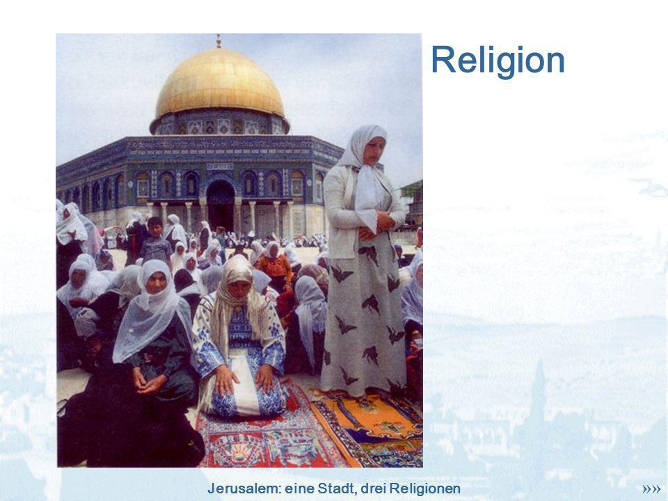 Jerusalem: eine Stadt, drei Religionen Religion »»