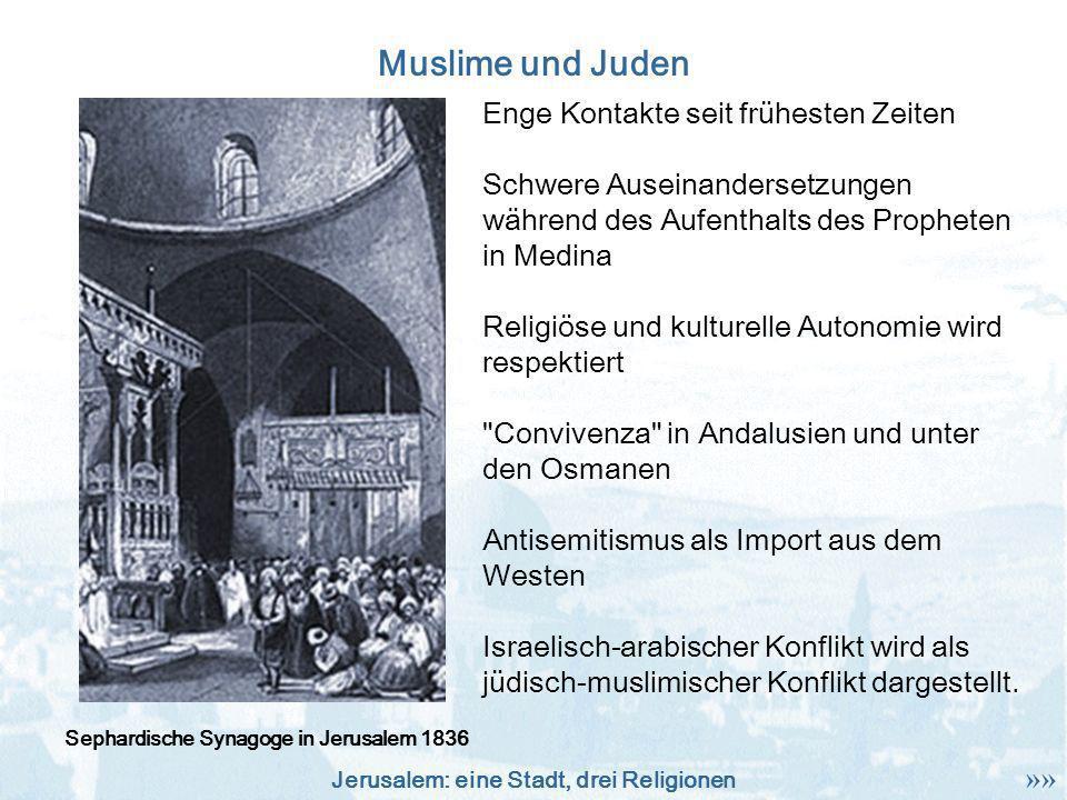 Jerusalem: eine Stadt, drei Religionen Muslime und Juden Sephardische Synagoge in Jerusalem 1836 Enge Kontakte seit frühesten Zeiten Schwere Auseinand