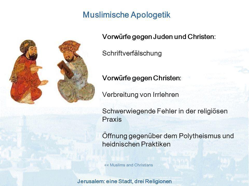 Jerusalem: eine Stadt, drei Religionen Muslimische Apologetik Vorwürfe gegen Juden und Christen: Schriftverfälschung Vorwürfe gegen Christen: Verbreit