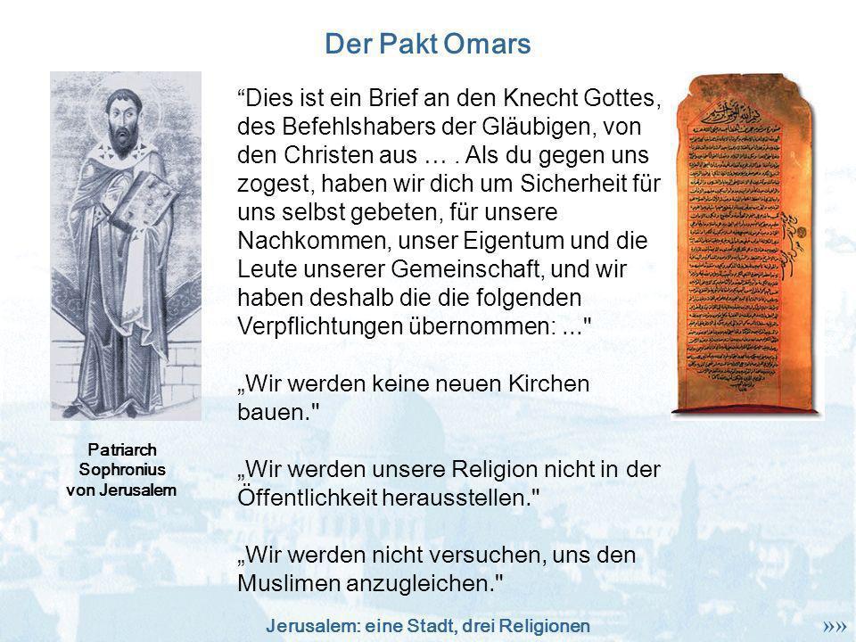 Jerusalem: eine Stadt, drei Religionen Der Pakt Omars Patriarch Sophronius von Jerusalem Dies ist ein Brief an den Knecht Gottes, des Befehlshabers de
