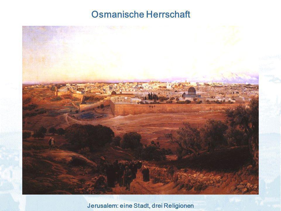 Jerusalem: eine Stadt, drei Religionen Osmanische Herrschaft
