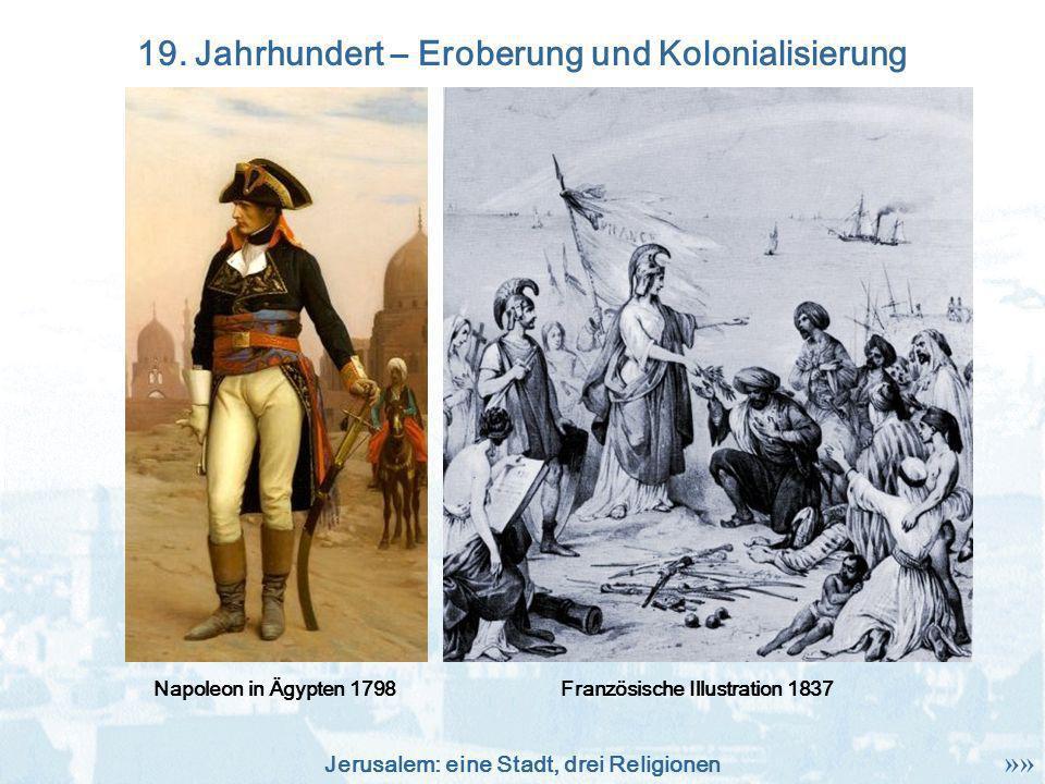 Jerusalem: eine Stadt, drei Religionen 19. Jahrhundert – Eroberung und Kolonialisierung Napoleon in Ägypten 1798Französische Illustration 1837 »»