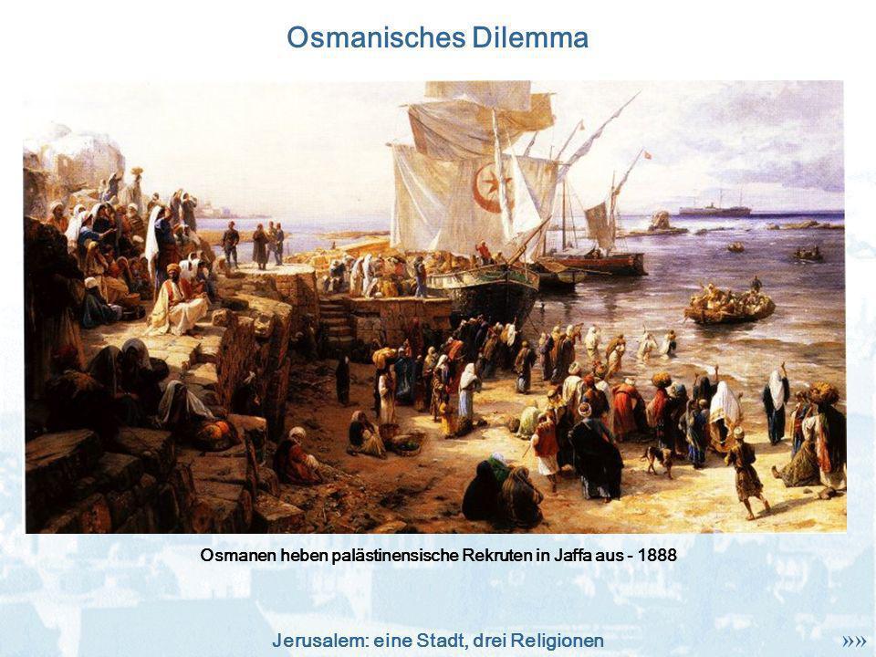 Jerusalem: eine Stadt, drei Religionen Osmanisches Dilemma Osmanen heben palästinensische Rekruten in Jaffa aus - 1888 »»