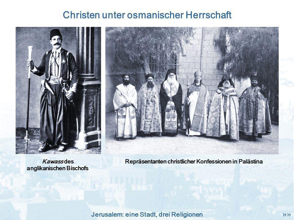 Jerusalem: eine Stadt, drei Religionen Christen unter osmanischer Herrschaft Repräsentanten christlicher Konfessionen in PalästinaKawass des anglikani