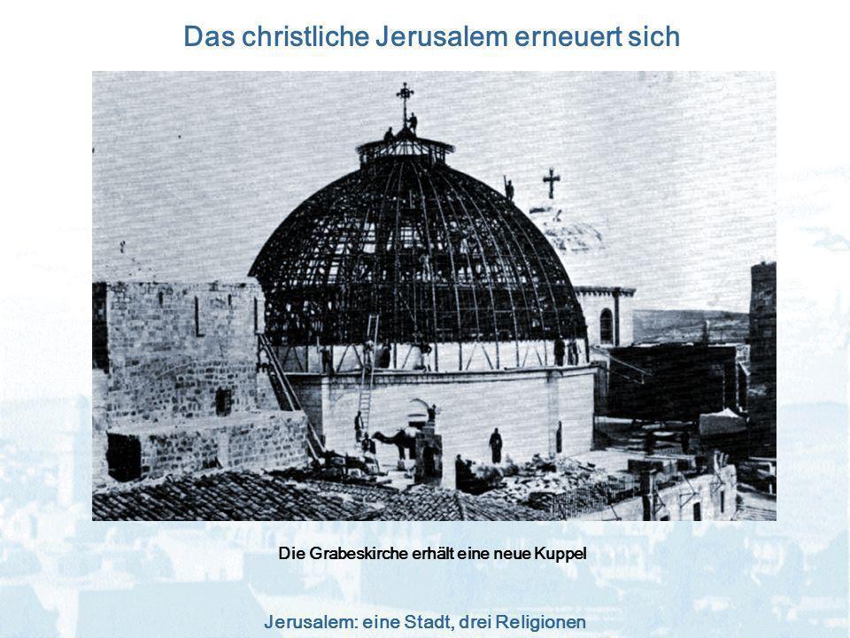Jerusalem: eine Stadt, drei Religionen Das christliche Jerusalem erneuert sich Die Grabeskirche erhält eine neue Kuppel