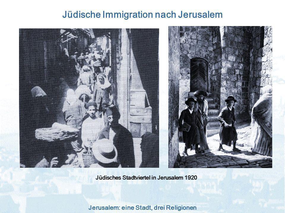 Jerusalem: eine Stadt, drei Religionen Jüdische Immigration nach Jerusalem Jüdisches Stadtviertel in Jerusalem 1920