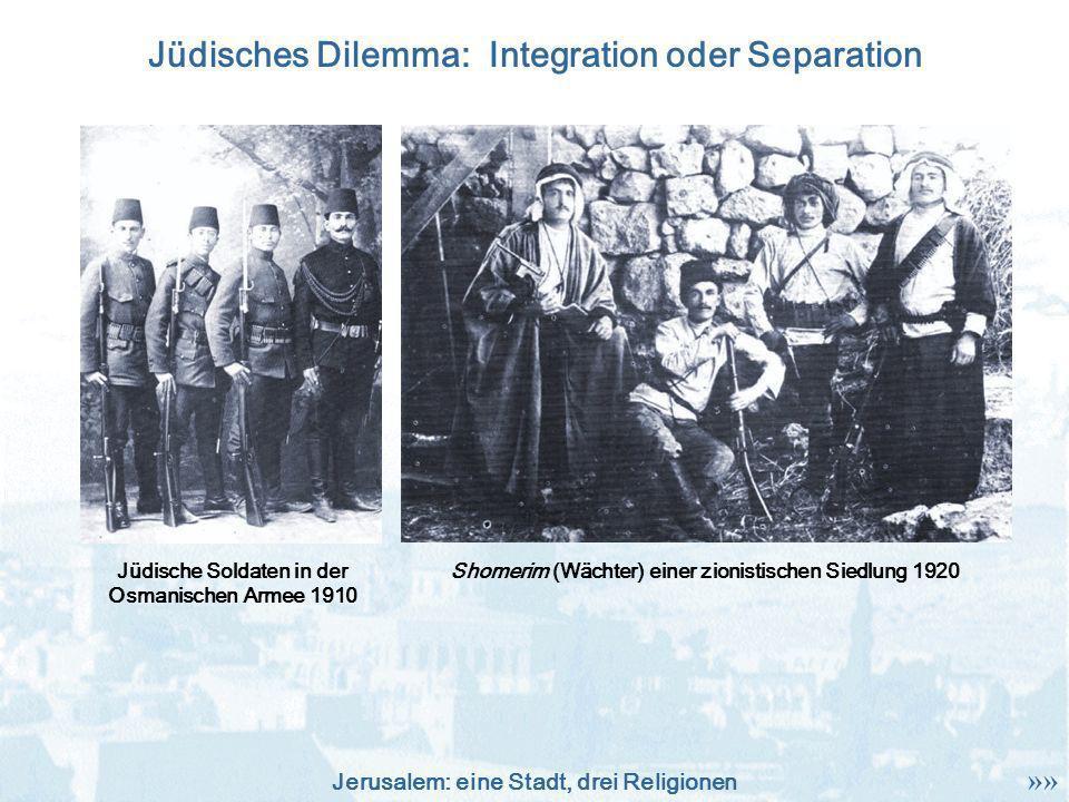 Jerusalem: eine Stadt, drei Religionen Jüdisches Dilemma: Integration oder Separation Shomerim (Wächter) einer zionistischen Siedlung 1920Jüdische Sol