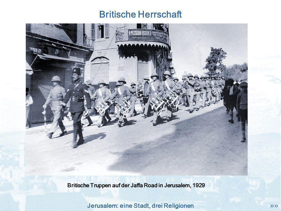 Jerusalem: eine Stadt, drei Religionen Britische Herrschaft Britische Truppen auf der Jaffa Road in Jerusalem, 1929 »»
