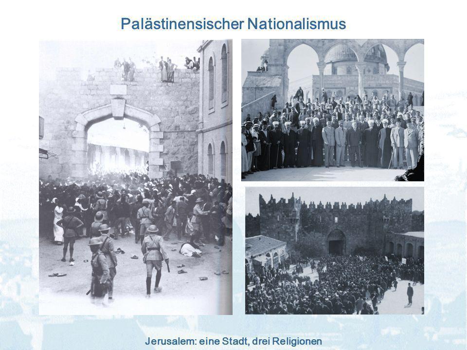 Jerusalem: eine Stadt, drei Religionen Palästinensischer Nationalismus