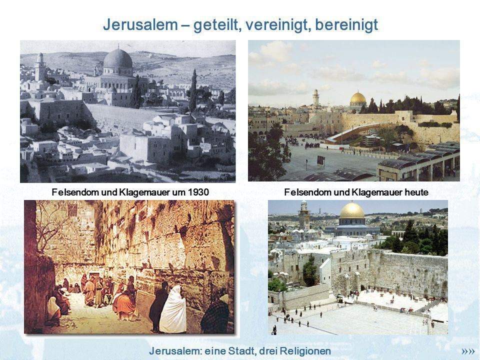 Jerusalem: eine Stadt, drei Religionen Jerusalem – geteilt, vereinigt, bereinigt Felsendom und Klagemauer um 1930Felsendom und Klagemauer heute »»