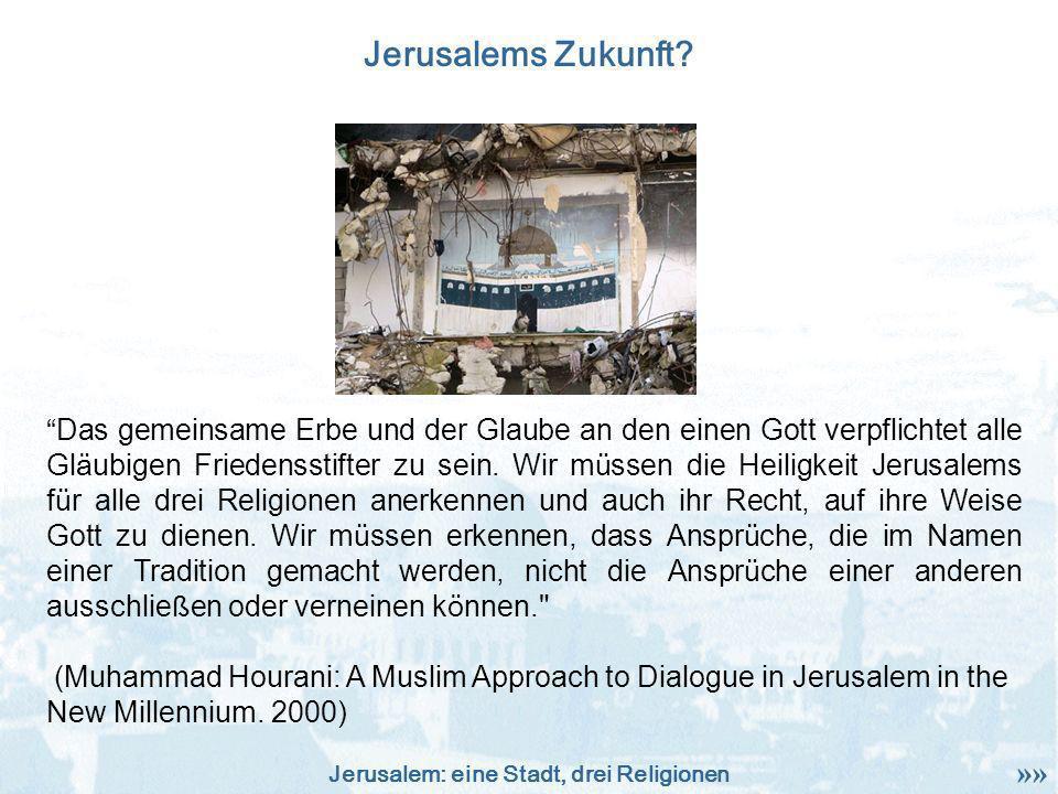 Jerusalem: eine Stadt, drei Religionen Jerusalems Zukunft? Das gemeinsame Erbe und der Glaube an den einen Gott verpflichtet alle Gl ä ubigen Friedens