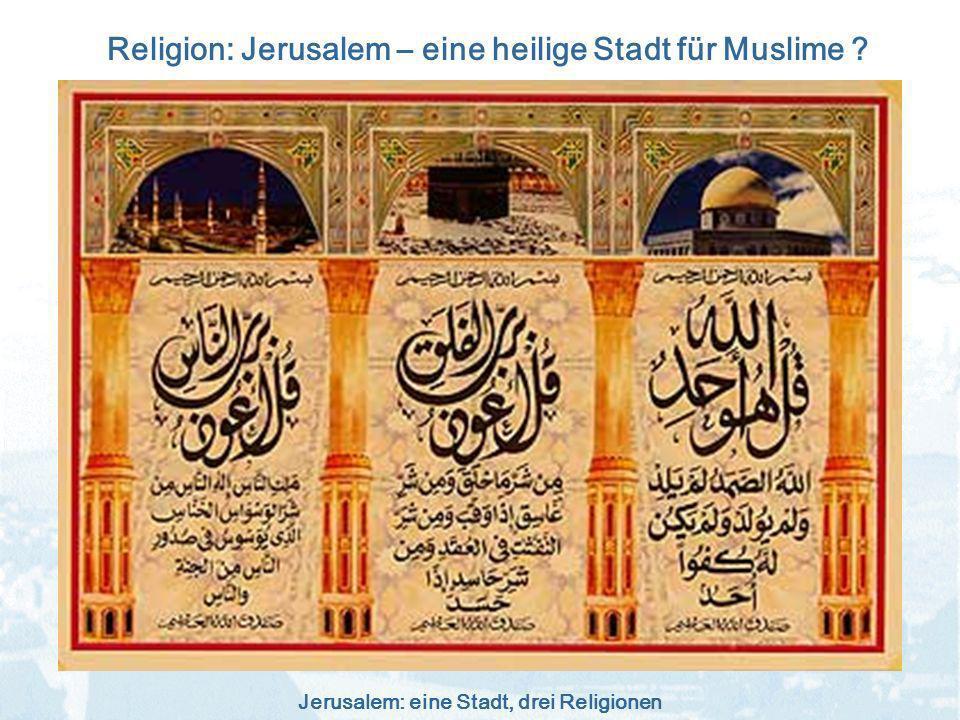 Jerusalem: eine Stadt, drei Religionen Religion: Jerusalem – eine heilige Stadt für Muslime ?