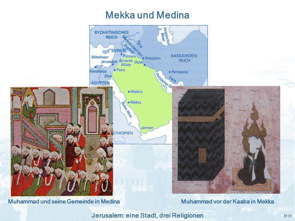Jerusalem: eine Stadt, drei Religionen Mekka und Medina Muhammad vor der Kaaba in MekkaMuhammad und seine Gemeinde in Medina »»