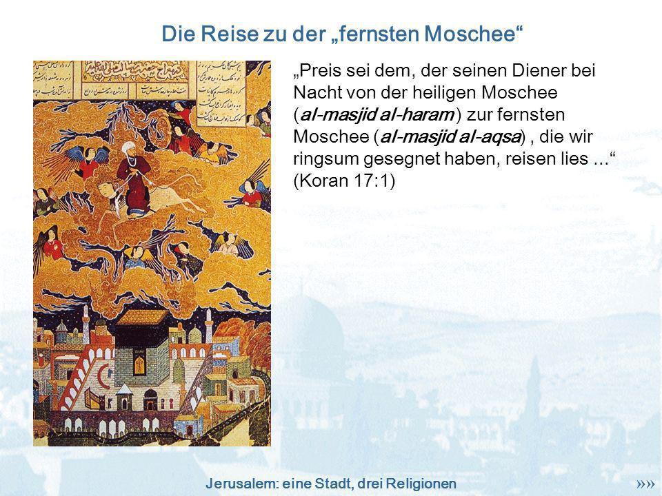 Jerusalem: eine Stadt, drei Religionen Preis sei dem, der seinen Diener bei Nacht von der heiligen Moschee (al-masjid al-haram ) zur fernsten Moschee
