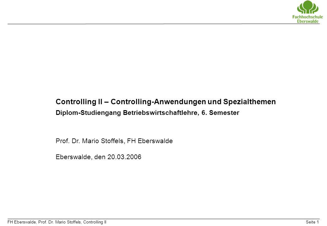 FH Eberswalde, Prof. Dr. Mario Stoffels, Controlling IISeite 1 Controlling II – Controlling-Anwendungen und Spezialthemen Diplom-Studiengang Betriebsw
