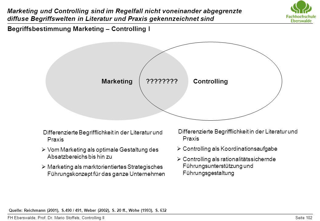 FH Eberswalde, Prof. Dr. Mario Stoffels, Controlling IISeite 102 Marketing und Controlling sind im Regelfall nicht voneinander abgegrenzte diffuse Beg