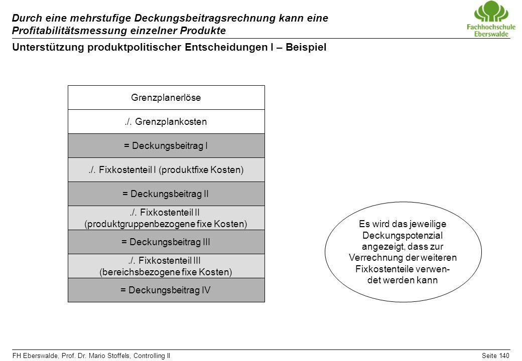FH Eberswalde, Prof. Dr. Mario Stoffels, Controlling IISeite 140 Durch eine mehrstufige Deckungsbeitragsrechnung kann eine Profitabilitätsmessung einz