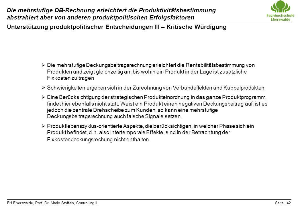 FH Eberswalde, Prof. Dr. Mario Stoffels, Controlling IISeite 142 Die mehrstufige DB-Rechnung erleichtert die Produktivitätsbestimmung abstrahiert aber