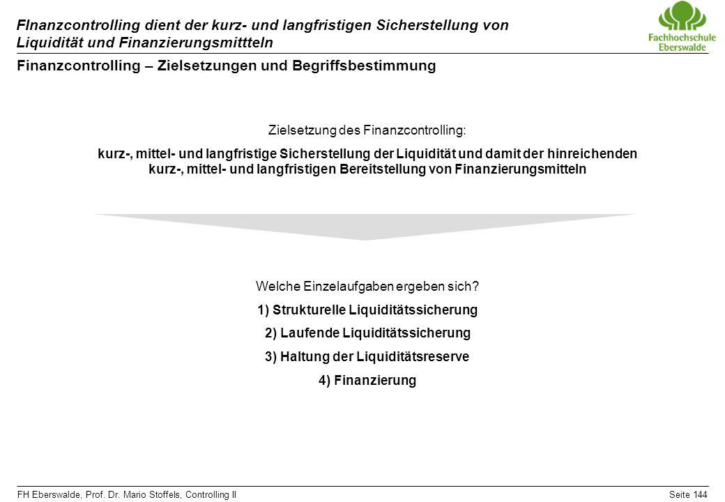 FH Eberswalde, Prof. Dr. Mario Stoffels, Controlling IISeite 144 FInanzcontrolling dient der kurz- und langfristigen Sicherstellung von Liquidität und