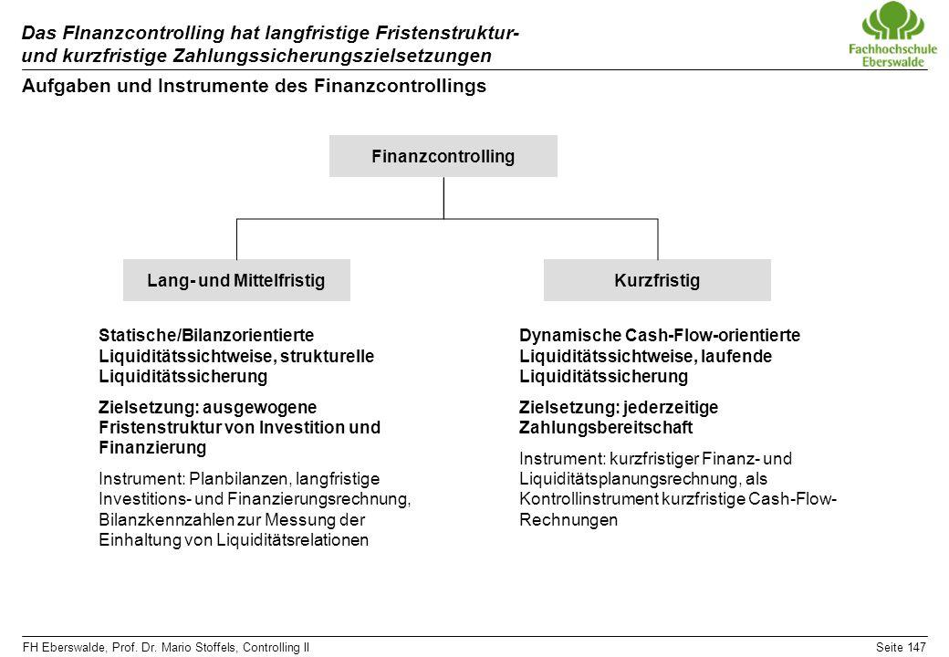 FH Eberswalde, Prof. Dr. Mario Stoffels, Controlling IISeite 147 Das FInanzcontrolling hat langfristige Fristenstruktur- und kurzfristige Zahlungssich