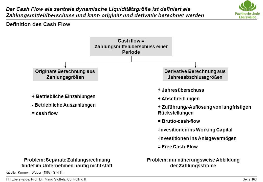 FH Eberswalde, Prof. Dr. Mario Stoffels, Controlling IISeite 163 Definition des Cash Flow Der Cash Flow als zentrale dynamische Liquiditätsgröße ist d